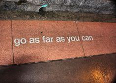 And then once you've gone as far as you can. Push yourself and go a little further.