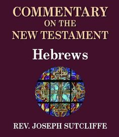 Sutcliffe's Commentary on the Old & New Testaments - Book of Hebrews by Rev. Joseph Sutcliffe A.M.. $2.88. Publisher: GraceWorks Multimedia (July 9, 2012). 81 pages