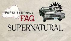 Supernatural - czy warto oglądać ten serial i jak się do tego zabrać? #supernatural #blog #faq #popkultura #seriale