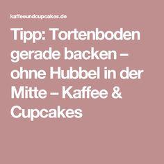 Tipp: Tortenboden gerade backen – ohne Hubbel in der Mitte – Kaffee & Cupcakes