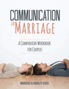 Communication in Marriage: A Companion Workbook for Couples - Use this couples communication workbook to communicate better with your spouse (husband or wife), without fighting. So you can improve communication issues in your relationship. It includes dif