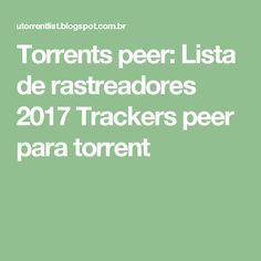 Torrents peer: Lista de rastreadores 2017  Trackers peer para torrent