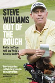 Out of the Rough | http://paperloveanddreams.com/book/1067934024/out-of-the-rough |   With 150 wins to his name, Steve Williams is one of the most successful caddies of the modern era. From his modest start in freelancing his way around the world�s golf courses, he became a man in demand, working with some of the golfing world�s best. Greg Norman, Raymond Floyd, Terry Gale, Ian Baker-Finch, and Adam Scott all benefitted from the knowledge, experience, and honesty for which Williams is…