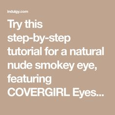 Try this step-by-step tutorial for a natural nude smokey eye, featuring COVERGIRL Eyeshadow Quads in Notice Me Nudes. The COVERGIRL Eyeshadow Quads palette makes it easy, with numbered steps to help you get the gorgeous looks you want. Perfect for any occasion when you'd like to try something other than a standard black smokey eye. by Marieb5348 on Indulgy.com