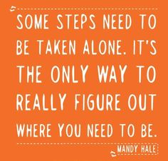 Some steps need to be taken alone....