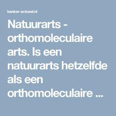 Natuurarts - orthomoleculaire arts. Is een natuurarts hetzelfde als een orthomoleculaire arts?