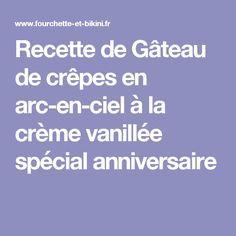 Recette de Gâteau de crêpes en arc-en-ciel à la crème vanillée spécial anniversaire