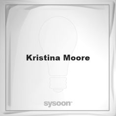 Kristina Moore: Page about Kristina Moore #member #website #sysoon #about