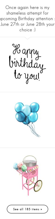 """""""Once again here is my shameless attempt for upcoming Birthday attention :) June 27th or June 28th your choice :)"""" by ajiyfun ❤ liked on Polyvore featuring birthday, happy birthday, balloons, backgrounds, blue, fillers, effects, detail, embellishment and holidays"""