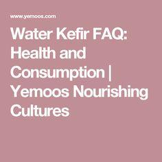 Water Kefir FAQ: Health and Consumption | Yemoos Nourishing Cultures