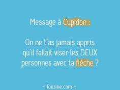 Message à Cupidon: On ne t'a jamais appris qu'il fallait viser les DEUX personnes avec ta flèche ?