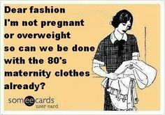 I'm not pregnant so why should I dress like it?