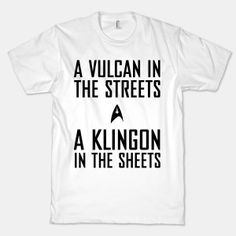 A Vulcan in the streets, a Klingon in the sheets.