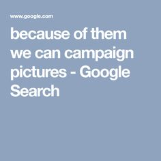 because of them we can campaign pictures - Google Search