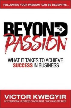 Buy Beyond The Passion: What It Takes To Achieve Success In Business by Victor Kwegyir and Read this Book on Kobo's Free Apps. Discover Kobo's Vast Collection of Ebooks and Audiobooks Today - Over 4 Million Titles! Achieve Success, What It Takes, Pathways, Online Business, Audiobooks, Ebooks, This Book, How To Get, Passion