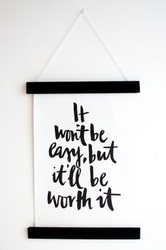 it wont be easy, but itll be worth it. Yes it will!