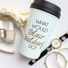 PREORDER - The ORIGINAL - What Would Blair Waldorf Do / black and gold travel coffee mug - quote - gift - chuck bass - Queen B - Serena van