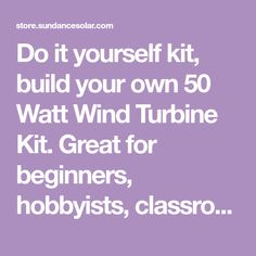 Do it yourself kit, build your own 50 Watt Wind Turbine Kit. Great for beginners, hobbyists, classrooms.