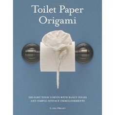 Toilet Paper Origami: Delight your Guests with Fancy Folds & Simple Surface Embellishments or Easy Origami for Hotels, Bed & Breakfasts, Cruise Ships & Creative Housekeepers (Crafts/Towel Folding) [Paperback] Linda Wright (Author) Toilet Paper Origami, Towel Origami, Toilet Paper Roll, Paper Oragami, Napkin Origami, Napkin Folding, Paper Folding, Origami Folding, Origami Simple