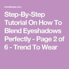 Step-By-Step Tutorial On How To Blend Eyeshadows Perfectly - Page 2 of 6 - Trend To Wear
