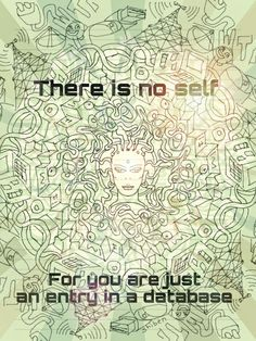 There is no self for you are just an entry in a database. Buddhist Teachings feel really relevant especially in the current digital age. Made using my friend's app called Tactilis, and then colored with Picsart Buddhist Teachings, Picsart, Over The Years, My Drawings, My Friend, Self, Age, Feelings, Digital