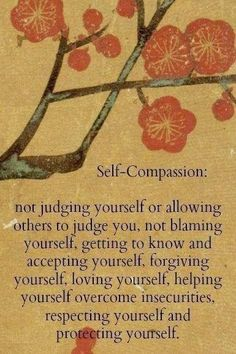 Self compassion. Always seek it.