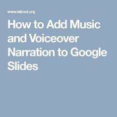 How to Add Music and Voiceover Narration to Google Slides
