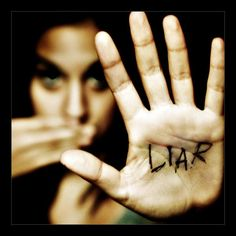 Liars...they will never be prosperous or believable.  What goes around, comes around.