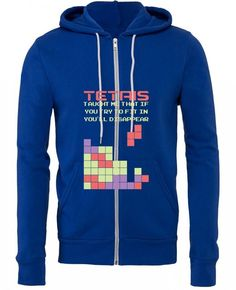 tetris taught me that if you try to fit in you ll disappear funny Zipper Hoodie