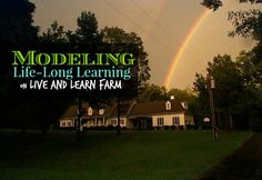 Modeling Life-Long Learning - Live and Learn Farm Live And Learn, Farms Living, Real Life, Modeling, Parenting, Learning, Modeling Photography, Studying, Teaching