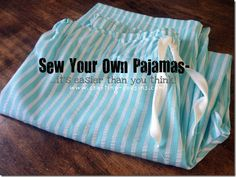 Tutorial for sewing your own jammies.  So comfy, and so easy!
