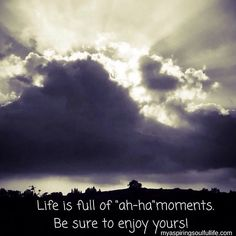 """Ah-ha Moment in the Sky with Quote, """"Life is full of ah-ha moments.  Be sure to enjoy yours.""""  Photo and quote by Jacqueline Cooper.  See her original inspirational quotes and photos at myaspiringsoulfullife.com. Like the photo and/or quote? It and others are available for purchase on a variety of items.  Just click on REDBUBBLE's website below."""