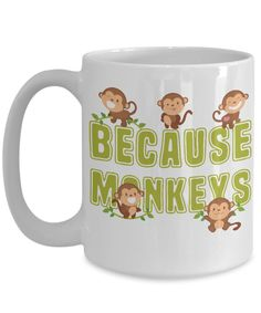Get this Because Monkeys mug if monkeys are your one true love. Share the love with this cool and cute monkey item.