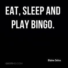 Blaine Selva - Eat, sleep and play bingo. Bingo Quotes, Funny Quotes, Bingo Funny, Bingo Night, Poker Hands, Famous Author Quotes, Only Play, Facebook Status, Pure Romance