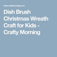 Dish Brush Christmas Wreath Craft for Kids - Crafty Morning