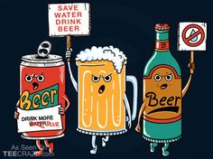 Save Water Drink Beer T-Shirt Designed by coffeeman. The water needs to be saved join the movement. Your choice of 27 colors! Beer Images, Beer Pictures, Beer Cartoon, Beer Quotes, Beer Art, Beer Poster, Beer Humor, Save Water, Drinking Water