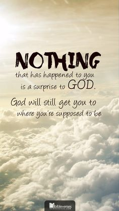 Nothing that has happened to you is a surprise to God. God will still get you to where you're supposed to be.