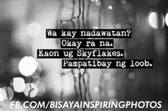Kaon Skyflakes megs. Bisaya Quotes, Tagalog Quotes, Quotable Quotes, Hugot Lines, Pinoy, Sadness, Memes, Projects, Baby