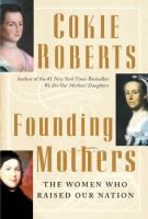 Founding mothers : the women who raised our nation / Cokie Roberts
