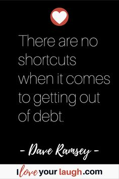 Dave Ramsey inspirational quote: There are no shortcuts when it comes to getting out of debt. Financial Quotes, Financial Peace, Ways To Save Money, Money Saving Tips, Saving Ideas, Budget Quotes, Dave Ramsey Quotes, Total Money Makeover, Amigurumi