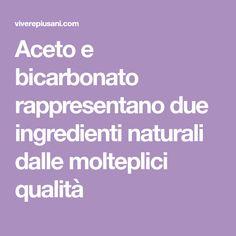 Aceto e bicarbonato rappresentano due ingredienti naturali dalle molteplici qualità