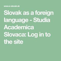 Slovak as a foreign language - Studia Academica Slovaca: Log in to the site Slovak Language, Foreign Language, Bratislava, Czech Republic, Prague, Roots, Math, Math Resources, Bohemia