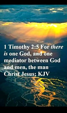 For there is one God, and one mediator between God and men, the man Christ Jesus:... I timothy 2:5 kjv