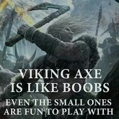 A viking axe is like boobs. Even the small ones are fun to play with. Badass Quotes, Funny Quotes, Life Quotes, Funny Memes, Viking Life, Viking Warrior, Viking Facts, Viking Quotes, Nordic Vikings