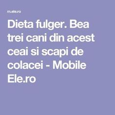 Dieta fulger. Bea trei cani din acest ceai si scapi de colacei - Mobile Ele.ro A Table, Latte, Projects To Try, Health Fitness, Dessert, Beauty, Medicine, Diets, Italian Gelato Recipe