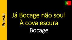 Poetry (EN) - Poesia (PT) - Poesía (ES) - Poésie (FR): Bocage - Já Bocage não sou!... À cova escura