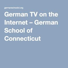 German TV on the Internet – German School of Connecticut
