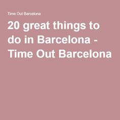 20 great things to do in Barcelona - Time Out Barcelona