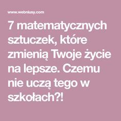7 matematycznych sztuczek, które zmienią Twoje życie na lepsze. Czemu nie uczą tego w szkołach?! Good To Know, Einstein, Psychology, Study, Good Things, Education, Learning, School, Creative