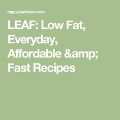 LEAF: Low Fat, Everyday, Affordable & Fast Recipes